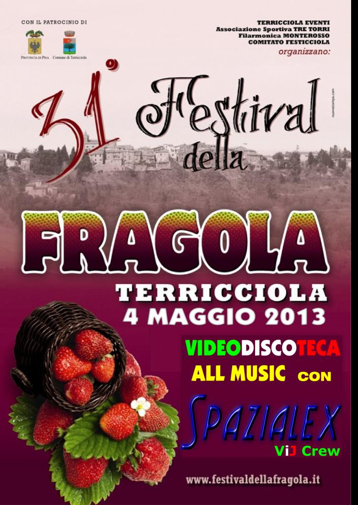 """04.05.2013 -Terricciola - PI """"VideoMusicShow by Spazialex ViJ"""" alla 31° ed. del Festival della Fragola"""